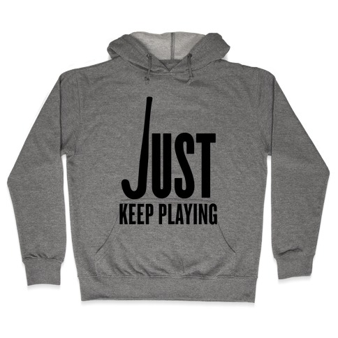 Just Keep Playing Hooded Sweatshirt