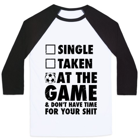 At The Game & Don't Have Time For Your Shit (Soccer) Baseball Tee