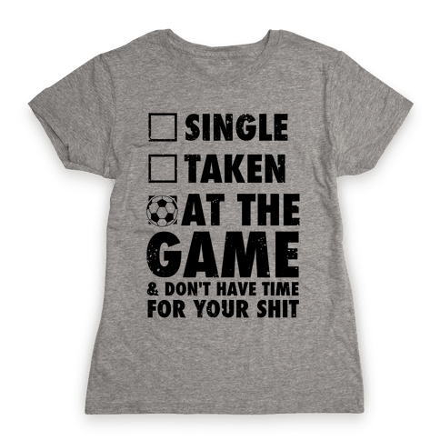 At The Game & Don't Have Time For Your Shit (Soccer) Womens T-Shirt