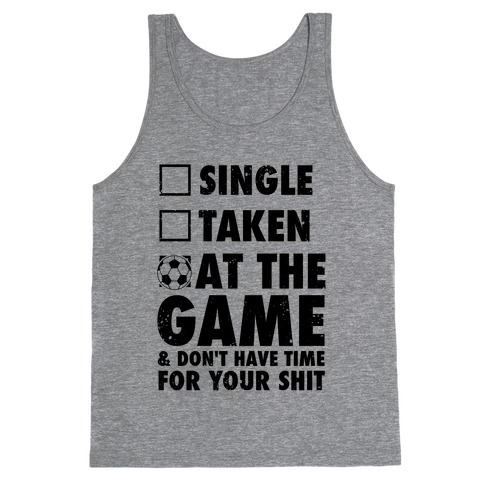 At The Game & Don't Have Time For Your Shit (Soccer) Tank Top