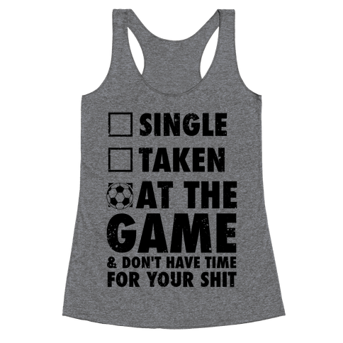 At The Game & Don't Have Time For Your Shit (Soccer) Racerback Tank Top