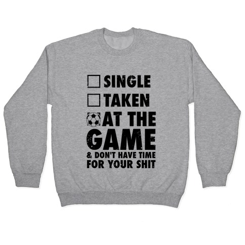 At The Game & Don't Have Time For Your Shit (Soccer) Pullover