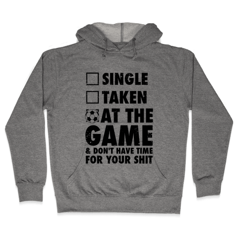 At The Game & Don't Have Time For Your Shit (Soccer) Hooded Sweatshirt