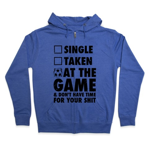 At The Game & Don't Have Time For Your Shit (Soccer) Zip Hoodie