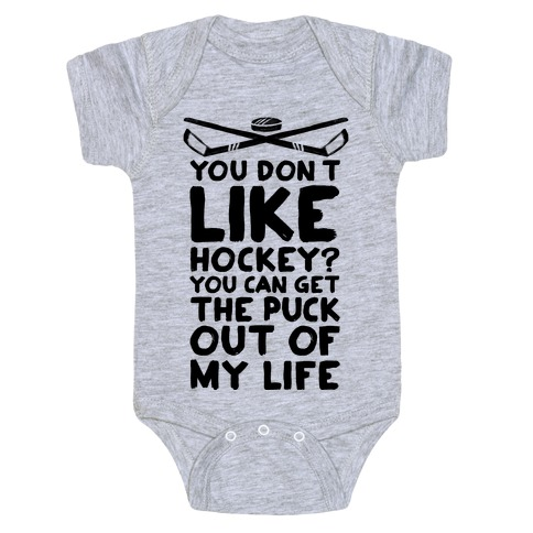 You Don't Like Hockey? You Can Get The Puck Out Of My Life Baby Onesy