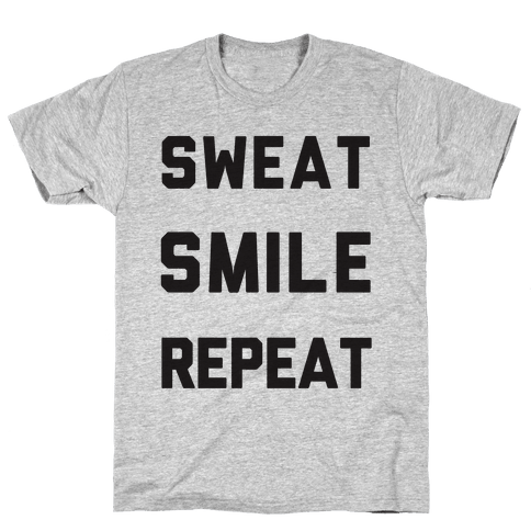 Sweat Smile Repeat Mens T-Shirt
