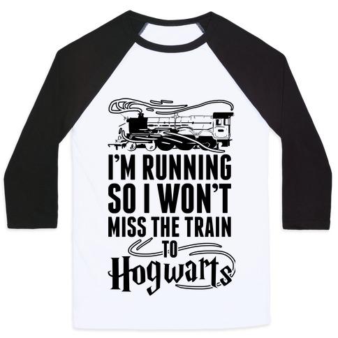 I'm Running So I Won't Miss The Train To Hogwarts Baseball Tee