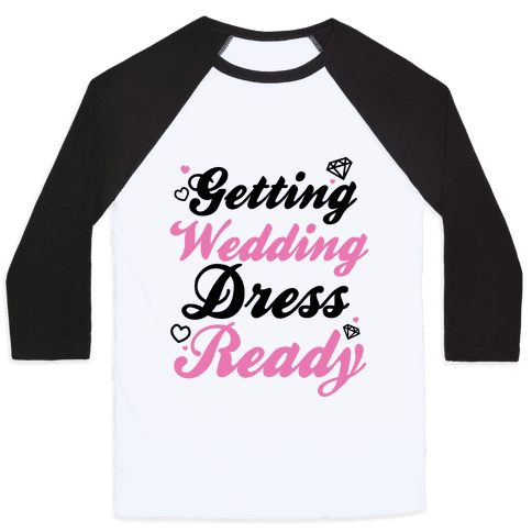 Getting Wedding Dress Ready Baseball Tee