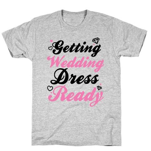 Getting Wedding Dress Ready T-Shirt