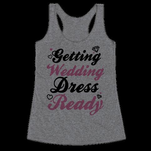 Getting Wedding Dress Ready Racerback Tank Top