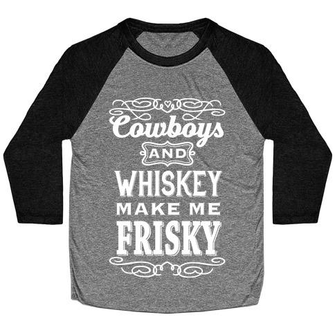 Cowboys and Whiskey Makes Me Frisky Baseball Tee