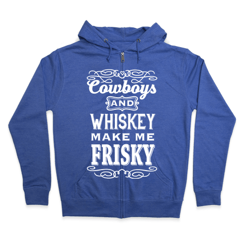 Cowboys and Whiskey Makes Me Frisky Zip Hoodie