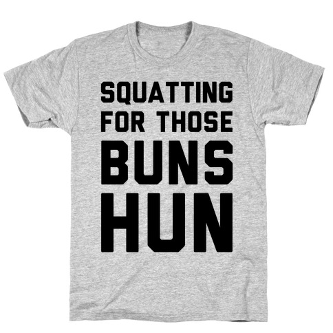 Squatting For Those Buns Hun T-Shirt