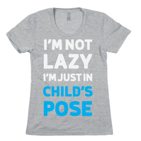 I'm Not Lazy, I'm Just In Child's Pose Womens T-Shirt