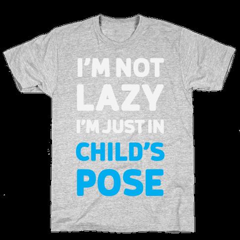 I'm Not Lazy, I'm Just In Child's Pose Mens T-Shirt