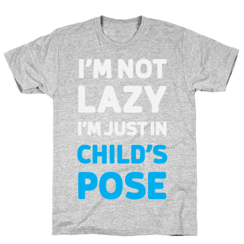 I'm Not Lazy, I'm Just In Child's Pose Mens T-Shirt