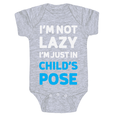 I'm Not Lazy, I'm Just In Child's Pose Baby Onesy