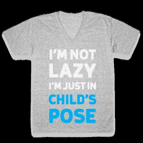 I'm Not Lazy, I'm Just In Child's Pose V-Neck Tee Shirt