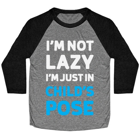 I'm Not Lazy, I'm Just In Child's Pose Baseball Tee