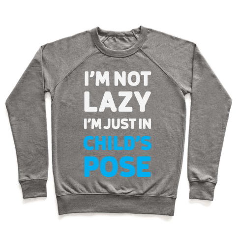 I'm Not Lazy, I'm Just In Child's Pose Pullover