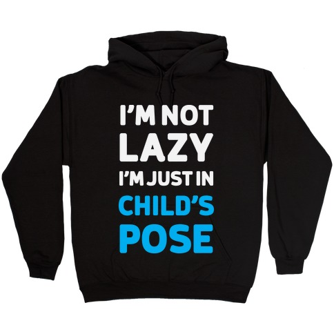 I'm Not Lazy, I'm Just In Child's Pose Hooded Sweatshirt