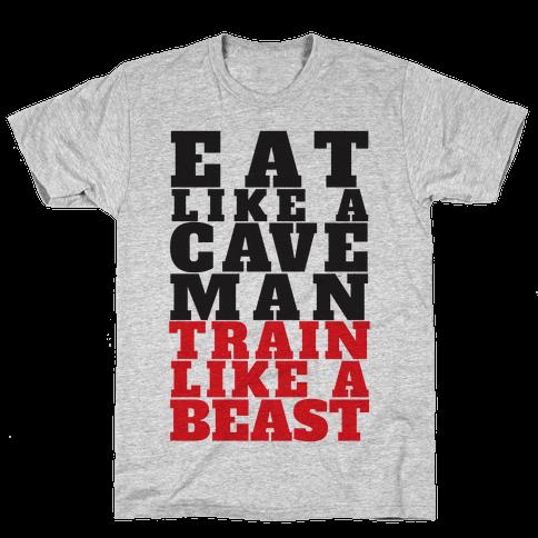 Eat Like A Caveman Train Like A Beast Mens T-Shirt