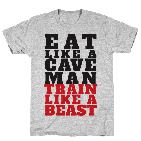 Eat Like A Caveman Train Like A Beast Mens T-Shirt