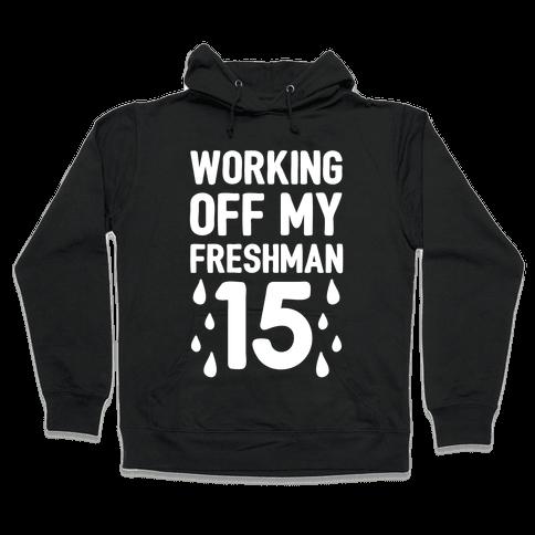 Working Off My Freshman 15 Hooded Sweatshirt