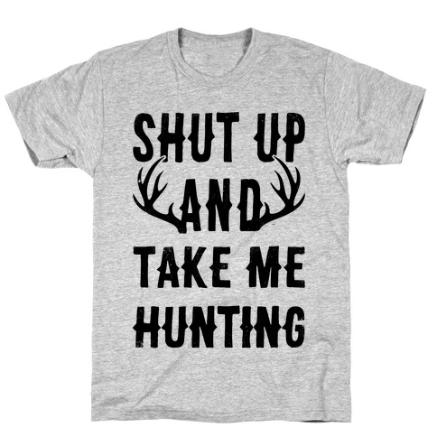 Shut Up And Take Me Hunting T-Shirt