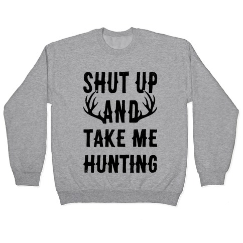Shut Up And Take Me Hunting Pullover