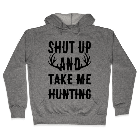 Shut Up And Take Me Hunting Hooded Sweatshirt