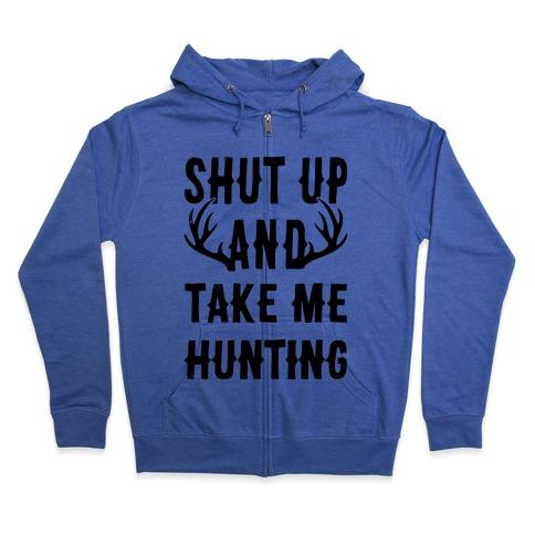 Shut Up And Take Me Hunting Zip Hoodie