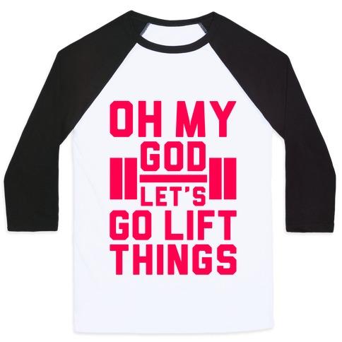 Oh My God Let's Go Lift Things Baseball Tee
