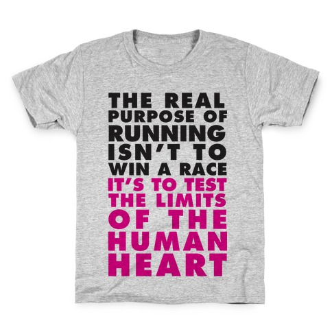 The Real Purpose Of Running Isn't To Win A Race It's To The Limits Of the Human Heart Kids T-Shirt