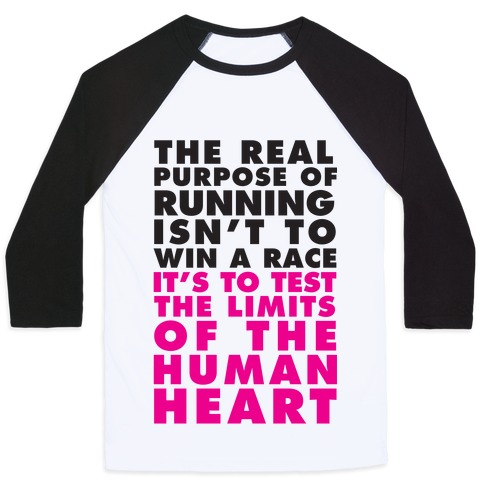 The Real Purpose Of Running Isn't To Win A Race It's To The Limits Of the Human Heart Baseball Tee