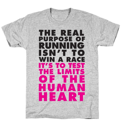 The Real Purpose Of Running Isn't To Win A Race It's To The Limits Of the Human Heart T-Shirt