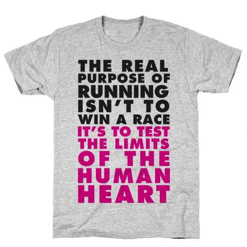 The Real Purpose Of Running Isn't To Win A Race It's To The Limits Of the Human Heart Mens T-Shirt