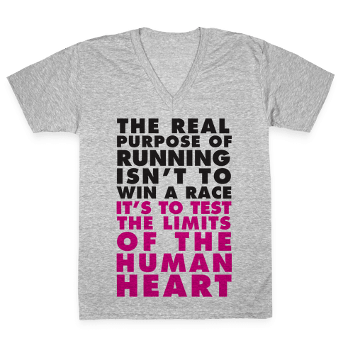 The Real Purpose Of Running Isn't To Win A Race It's To The Limits Of the Human Heart V-Neck Tee Shirt