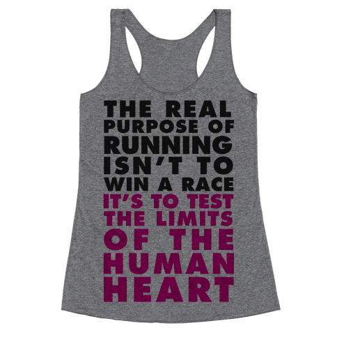 The Real Purpose Of Running Isn't To Win A Race It's To The Limits Of the Human Heart Racerback Tank Top