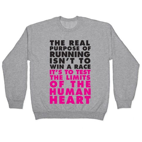 The Real Purpose Of Running Isn't To Win A Race It's To The Limits Of the Human Heart Pullover