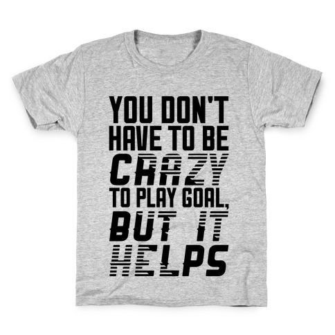 You Don't Have To Be Crazy To Play Goal Kids T-Shirt