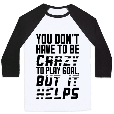 You Don't Have To Be Crazy To Play Goal Baseball Tee