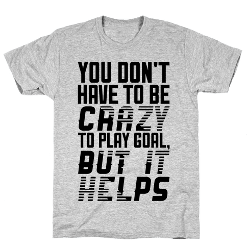 You Don't Have To Be Crazy To Play Goal Mens T-Shirt