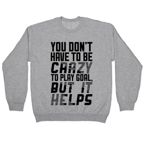 You Don't Have To Be Crazy To Play Goal Pullover