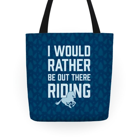 I Would Rather Be Out There Riding Tote