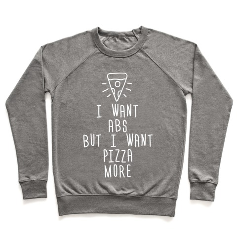 I Want Abs But I Want Pizza More Pullover