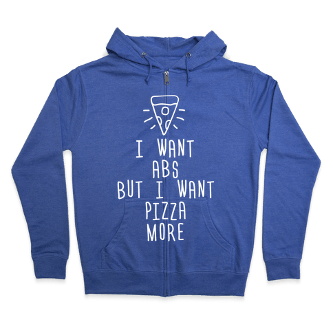 I Want Abs But I Want Pizza More Zip Hoodie