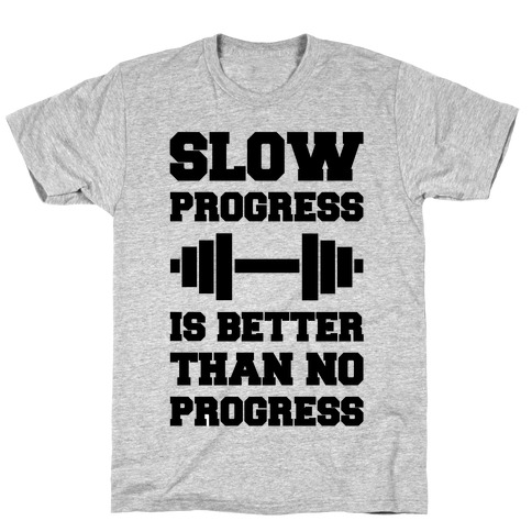 Slow Progress Is Better Than No Progress Mens/Unisex T-Shirt