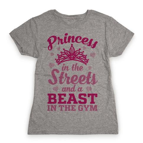 Princess In The Streets And A Beast At The Gym Womens T-Shirt