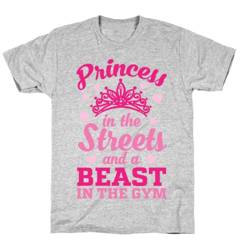 Princess In The Streets And A Beast At The Gym T-Shirt